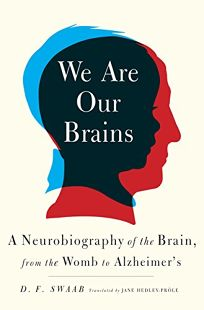 We Are Our Brains: A Neurobiography of the Brain