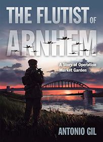 The Flutist of Arnhem: A Story of Operation Market Garden
