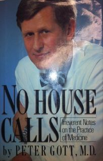No House Calls: Irreverent Notes on the Practice of Medicine