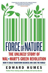 Force of Nature: The Unlikely Story of Wal-Marts Green Revolution