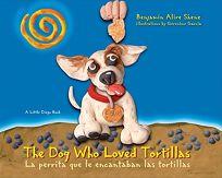 The Dog Who Loved Tortillas / La perrita que le encantaban las tortillas