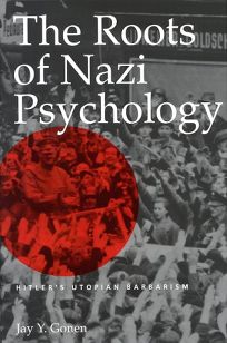 The Roots of Nazi Psychology: Hitlers Utopian Barbarism