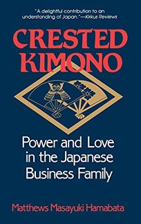 Crested Kimono: Power and Love in the Japanese Business Family
