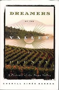 Dreamers of the Valley of Plenty: A Portrait of the Napa Valley