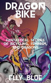 Dragon Bike: Fantastical Stories of Bicycling