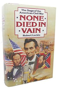 None Died in Vain: The Saga of the American Civil War