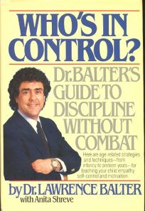 Whos in Control?: Dr. Balters Guide to Discipline Without Combat