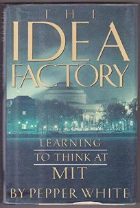 The Idea Factory: 2learning to Think at M.I.T.