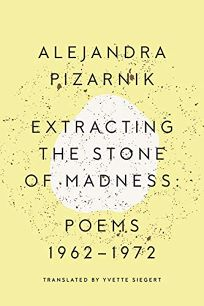 Extracting the Stone of Madness: Poems 1962–1972