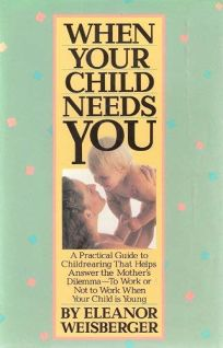 When Your Child Needs You: A Parents Guide Through the Early Years