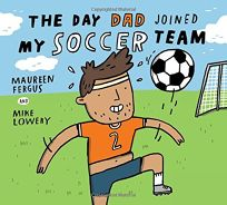 The Day Dad Joined My Soccer Team