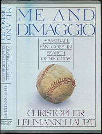 Me and Dimaggio: A Baseball Fan Goes in Search of His Gods