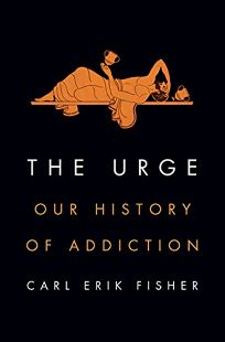 The Urge: Our History of Addiction