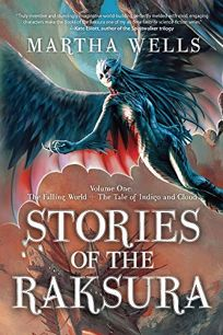 The Falling World and the Tale of Indigo and Cloud: Stories of the Raksura