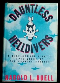 Dauntless Helldivers: A Dive Bomber Pilots Epic Story of the Carrier Battles
