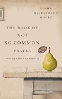 The Book of Not So Common Prayer: A New Way to Pray