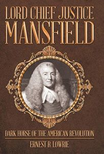 Lord Chief Justice Mansfield: Dark Horse of the American Revolution