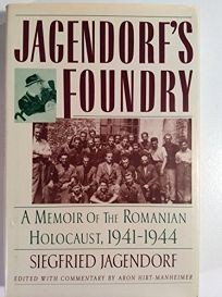 Jagendorfs Foundry: Memoir of the Romanian Holocaust