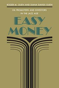 Easy Money: Oil Promoters and Investors in the Jazz Age