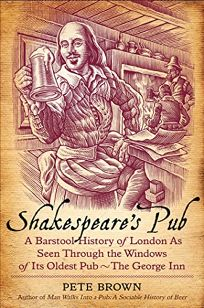 Shakespeare's Pub: A Barstool History of London as Seen Through the Windows of Its Oldest Pub—The George Inn