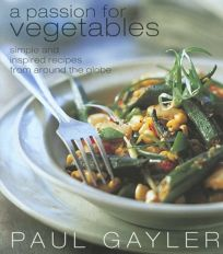 A PASSION FOR VEGETABLES: Simple and Inspired Recipes from Around the Globe