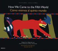 Como Vinimos Al Quinto Mundo: Un Cuento de Creacion de Mexico Antigua = How We Came to the Fifth World
