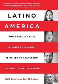 Latino America: How Americas Most Dynamic Population is Poised to Transform the Politics of the Nation