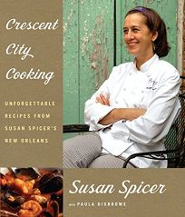 Crescent City Cooking: Unforgettable Recipes from Susan Spicers New Orleans