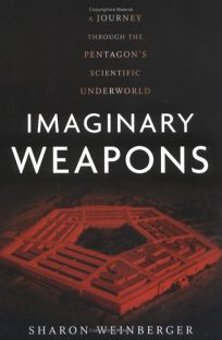 Imaginary Weapons: A Journey Through the Pentagons Scientific Underworld