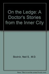 On the Ledge: A Doctors Stories from the Inner City