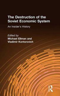 The Destruction of the Soviet Economic System: An Insiders History
