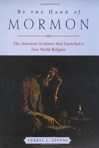 BY THE HAND OF MORMON: The American Scripture That Launched a New Religion