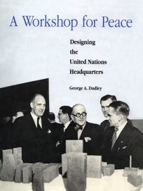 A Workshop for Peace: Designing the United Nations Headquarters