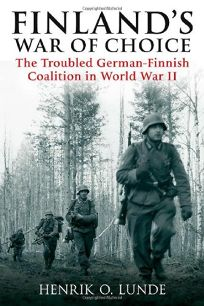Finlands War of Choice: The Troubled German-Finnish Alliance in World War II