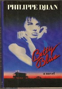 Betty Blue: The Story of a Passion: A Novel