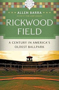 Rickwood Field: A Century in Americas Oldest Ballpark