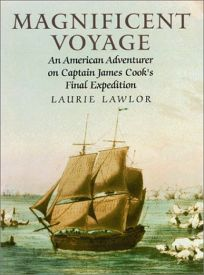 Magnificent Voyage: An American Adventurer on Captain James Cooks Final Expedition