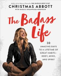 The Badass Life: 30 Amazing Days to a Lifetime of Great Habits—Body