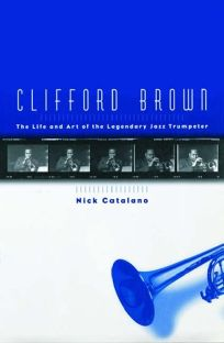 Clifford Brown: The Life and Art of the Legendary Jazz Trumpeter