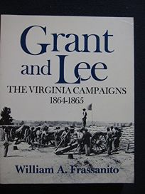 Grant and Lee: The Virginia Campaigns 1864-1865