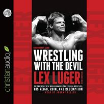 Wrestling with the Devil: The True Story of a World Champion Professional Wrestler - His Reign