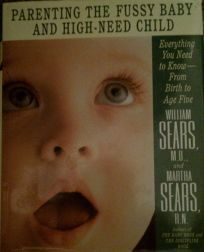 Parenting the Fussy Baby and High-Need Child: Everything You Need to Know from Birth To...