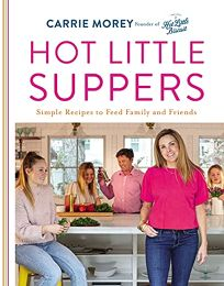 Hot Little Suppers: Simple Recipes to Feed Family and Friends