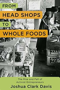 From Head Shops to Whole Foods: The Rise and Fall of Activist Entrepreneurs