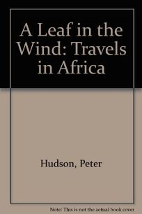 A Leaf in the Wind: Travels in Africa