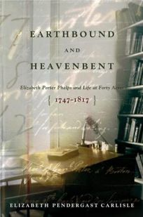 EARTHBOUND AND HEAVENBENT: Elizabeth Porter Phelps and Life at Forty Acres 1747–1817