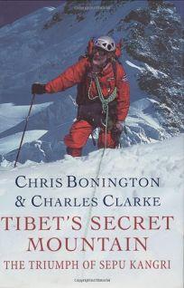 Tibets Secret Mountain: The Triumph of Sepu Kangri