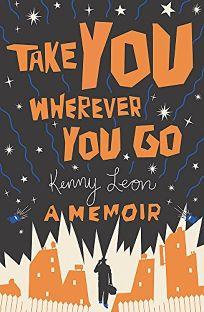 Take You Wherever You Go: A Memoir