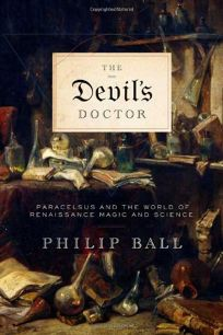 The Devils Doctor: Paracelsus and the World of Renaissance Magic and Science