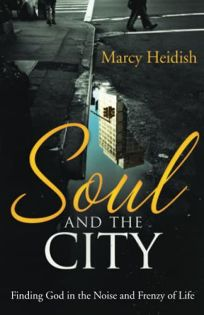 Soul and the City: Finding God in the Noise and Frenzy of Life
